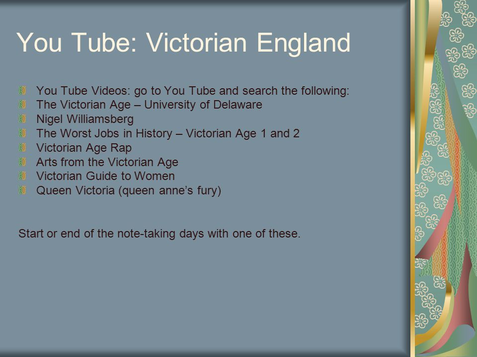 You Tube: Victorian England You Tube Videos: go to You Tube and search the following: The Victorian Age – University of Delaware Nigel Williamsberg Th