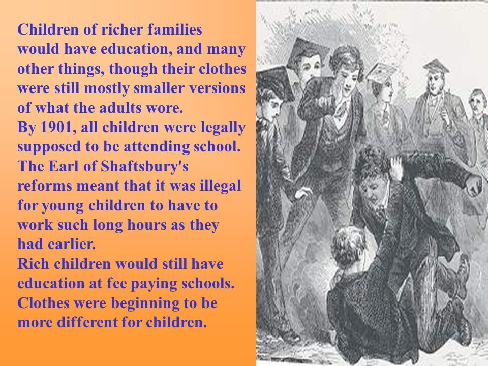 Children of richer families would have education, and many other things, though their clothes were still mostly smaller versions of what the adults wo