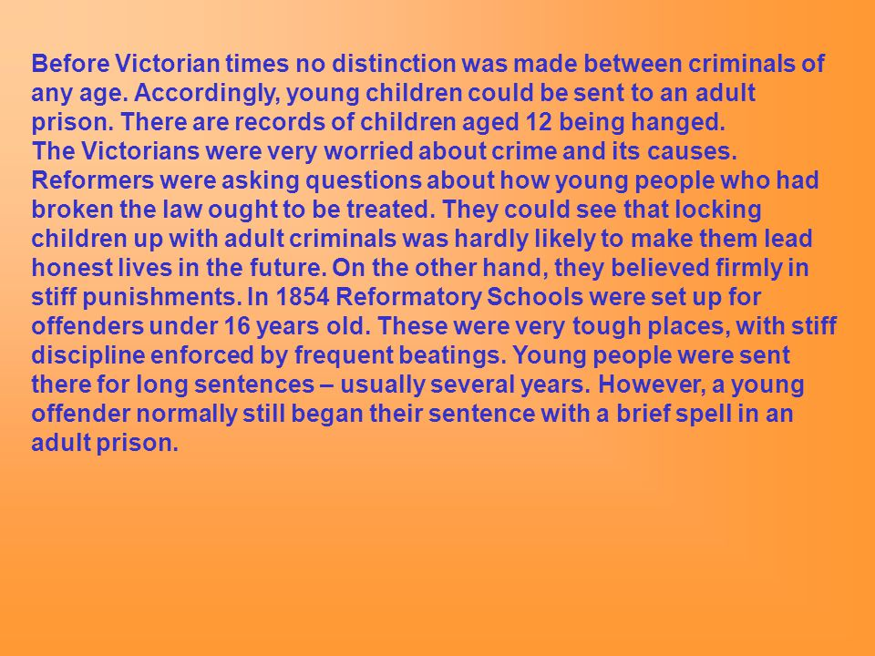 Before Victorian times no distinction was made between criminals of any age.