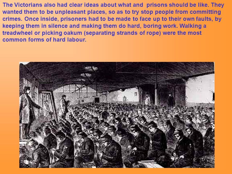 The Victorians also had clear ideas about what and prisons should be like. They wanted them to be unpleasant places, so as to try stop people from com