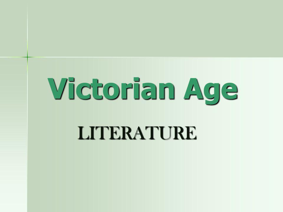 Victorian Age LITERATURE LITERATURE