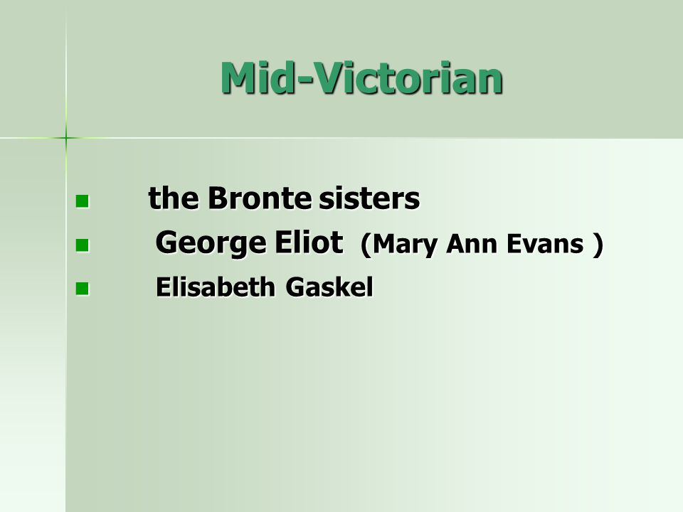 Mid-Victorian the Bronte sisters the Bronte sisters George Eliot (Mary Ann Evans ) George Eliot (Mary Ann Evans ) Elisabeth Gaskel Elisabeth Gaskel