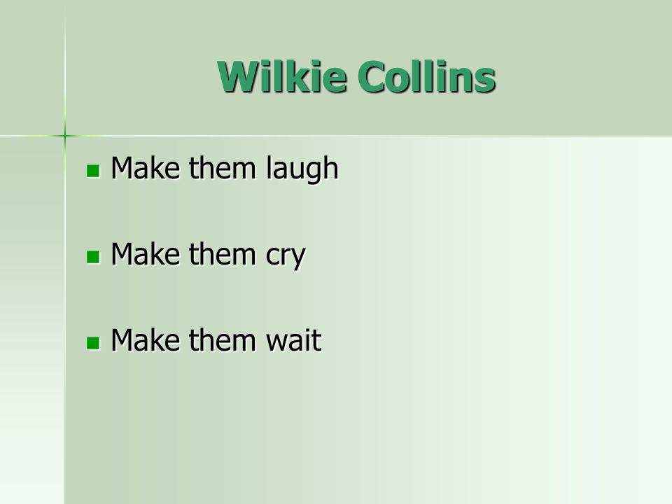 Wilkie Collins Make them laugh Make them laugh Make them cry Make them cry Make them wait Make them wait