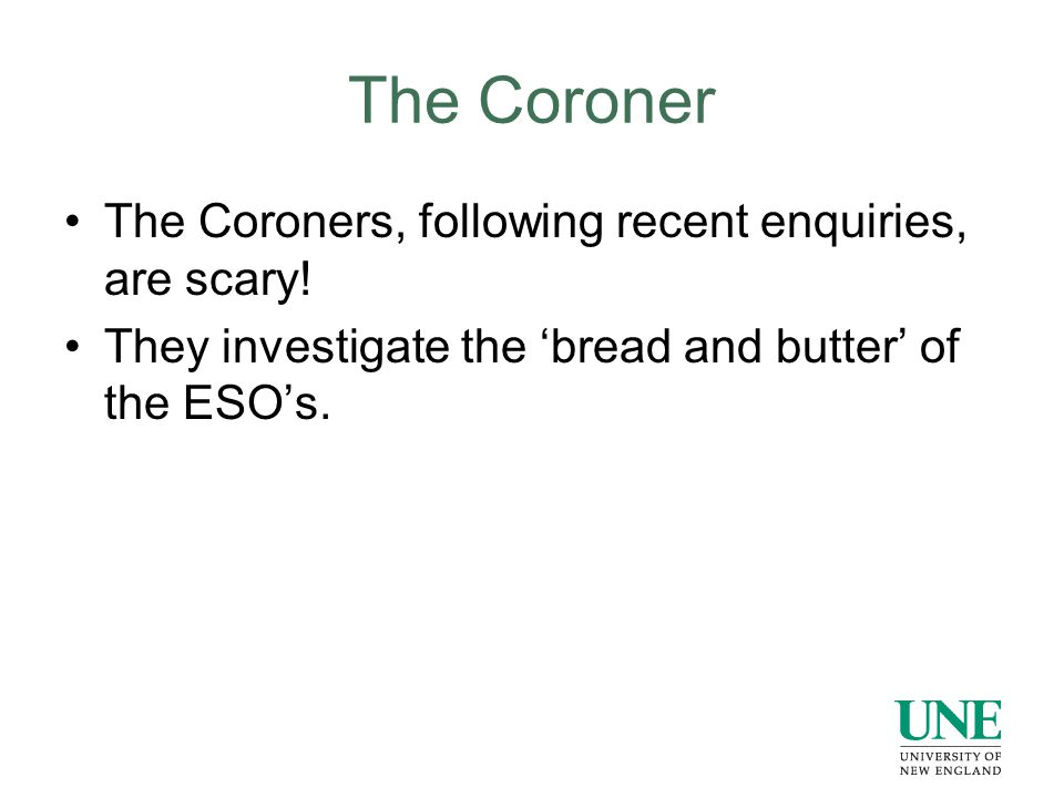 The Coroner The Coroners, following recent enquiries, are scary.