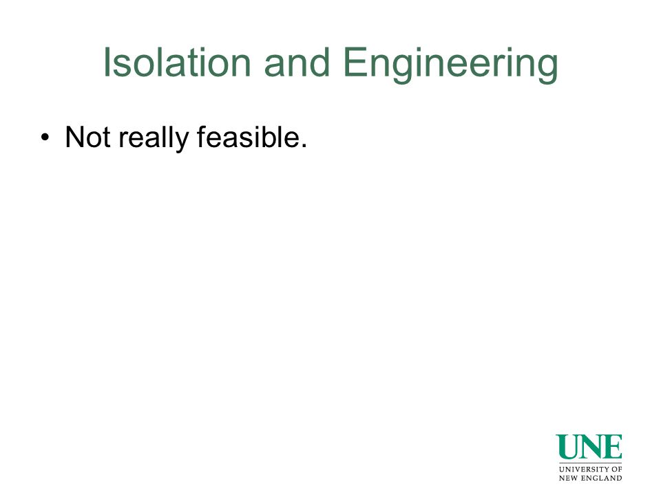 Isolation and Engineering Not really feasible.