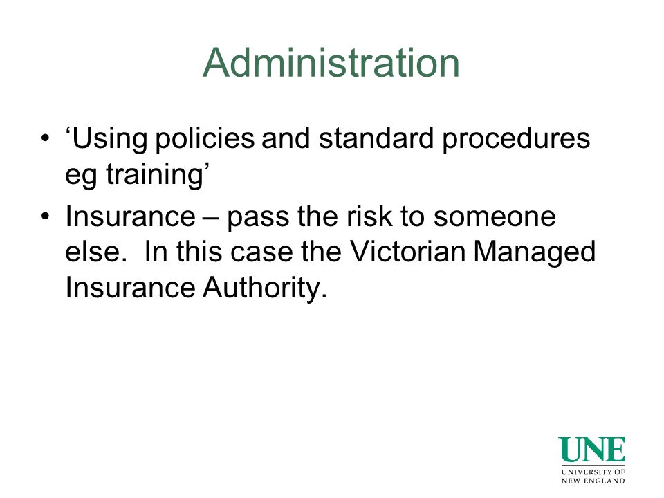 Administration 'Using policies and standard procedures eg training' Insurance – pass the risk to someone else.