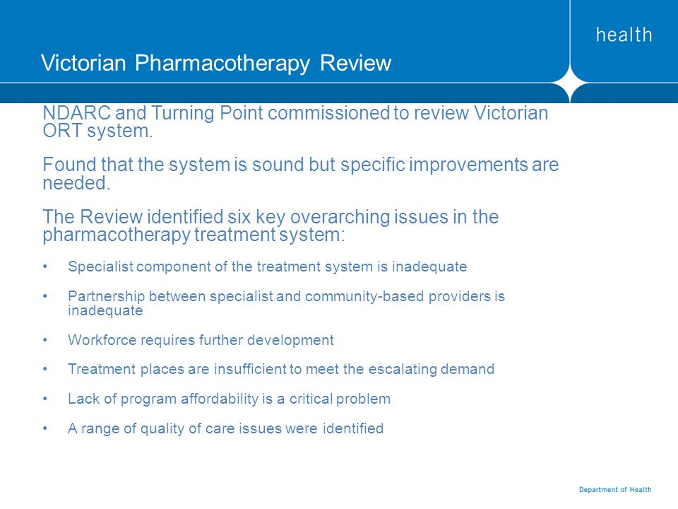 Victorian Pharmacotherapy Review NDARC and Turning Point commissioned to review Victorian ORT system.