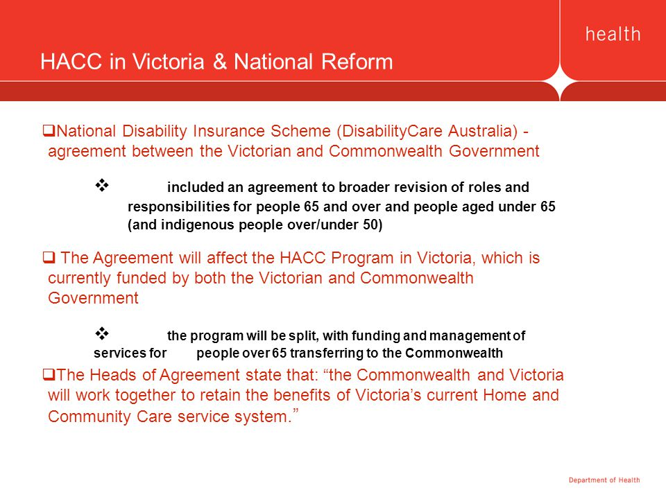 HACC in Victoria & National Reform  National Disability Insurance Scheme (DisabilityCare Australia) - agreement between the Victorian and Commonwealt
