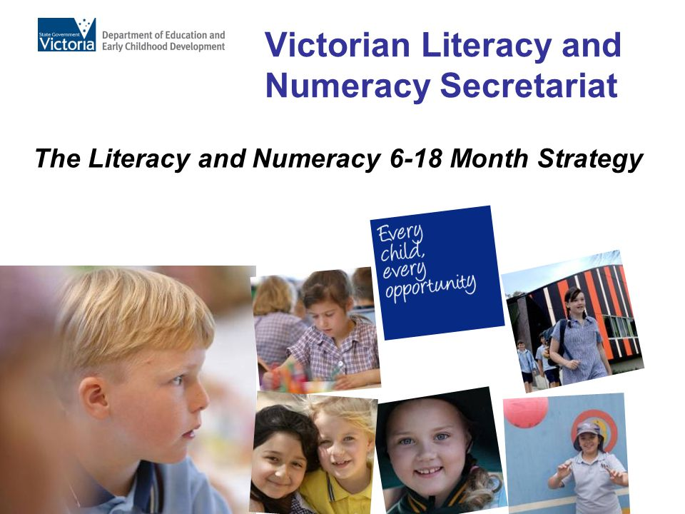 Victorian Literacy and Numeracy Secretariat The Literacy and Numeracy 6-18 Month Strategy