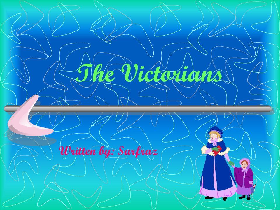 The Victorians Written by: Sarfraz
