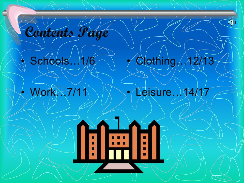 Contents Page Schools…1/6 Work…7/11 Clothing…12/13 Leisure…14/17
