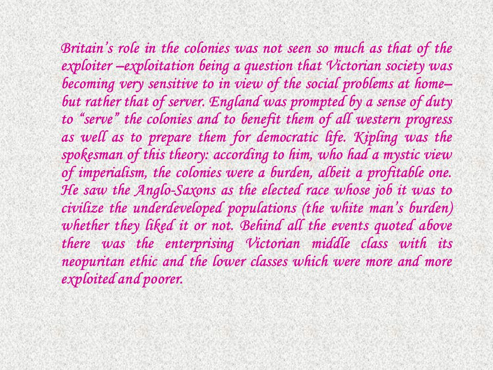 Britain's role in the colonies was not seen so much as that of the exploiter –exploitation being a question that Victorian society was becoming very s