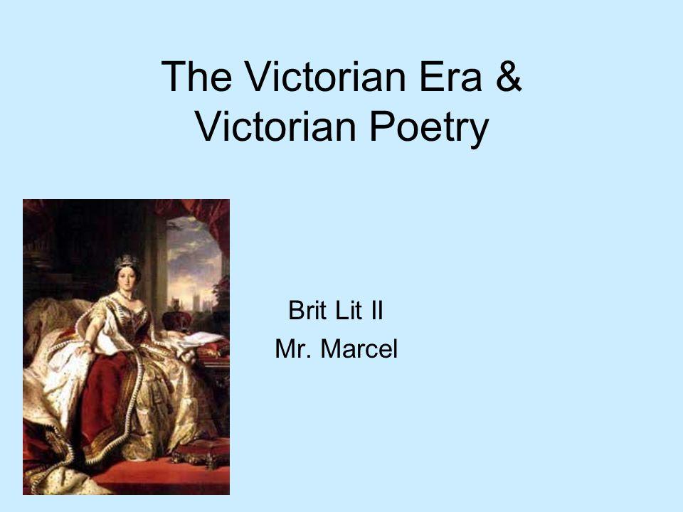 The Victorian Era & Victorian Poetry Brit Lit II Mr. Marcel