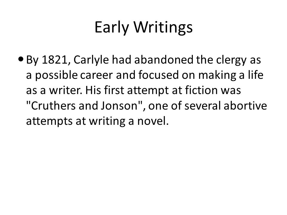 Early Writings By 1821, Carlyle had abandoned the clergy as a possible career and focused on making a life as a writer.