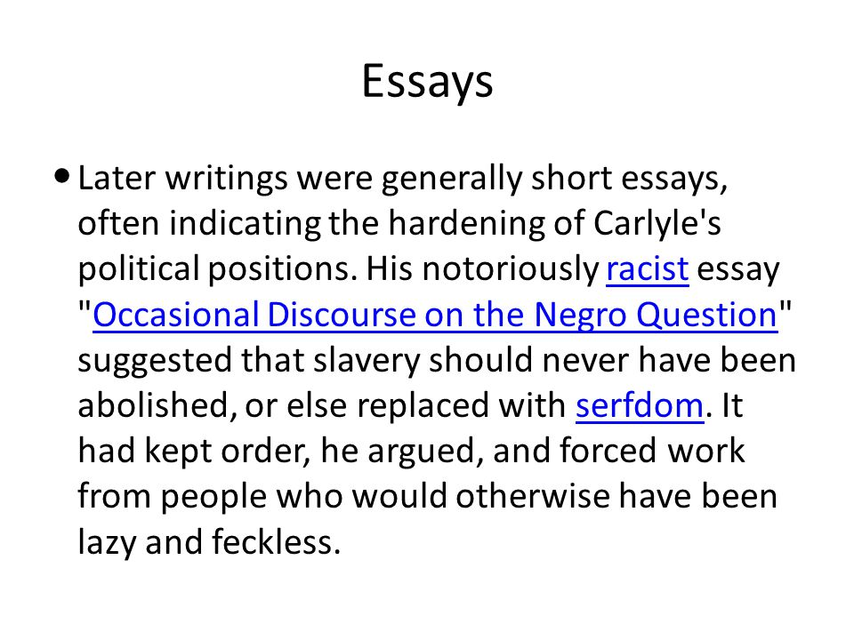 Essays Later writings were generally short essays, often indicating the hardening of Carlyle s political positions.