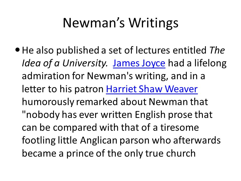 Newman's Writings He also published a set of lectures entitled The Idea of a University.