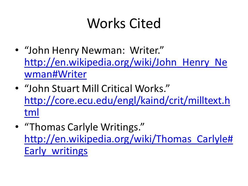 """Works Cited """"John Henry Newman: Writer."""" http://en.wikipedia.org/wiki/John_Henry_Ne wman#Writer http://en.wikipedia.org/wiki/John_Henry_Ne wman#Writer"""