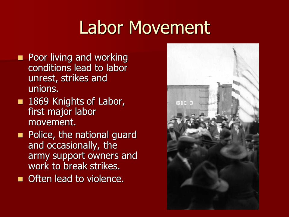 Labor Movement Poor living and working conditions lead to labor unrest, strikes and unions. Poor living and working conditions lead to labor unrest, s