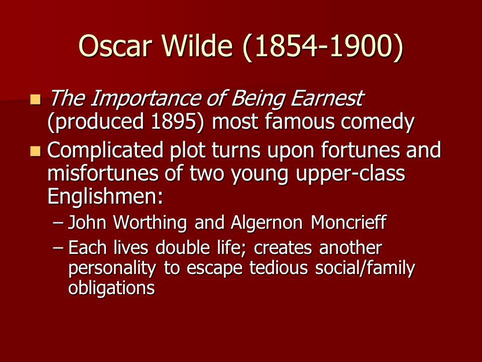 Oscar Wilde (1854-1900) The Importance of Being Earnest (produced 1895) most famous comedy The Importance of Being Earnest (produced 1895) most famous