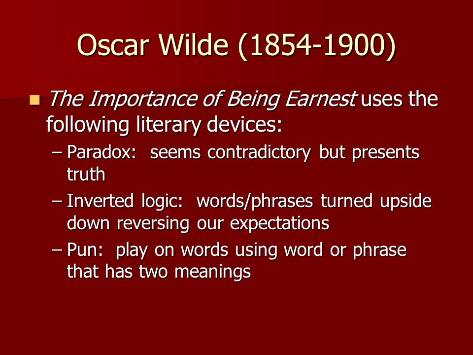 Oscar Wilde (1854-1900) The Importance of Being Earnest uses the following literary devices: The Importance of Being Earnest uses the following litera
