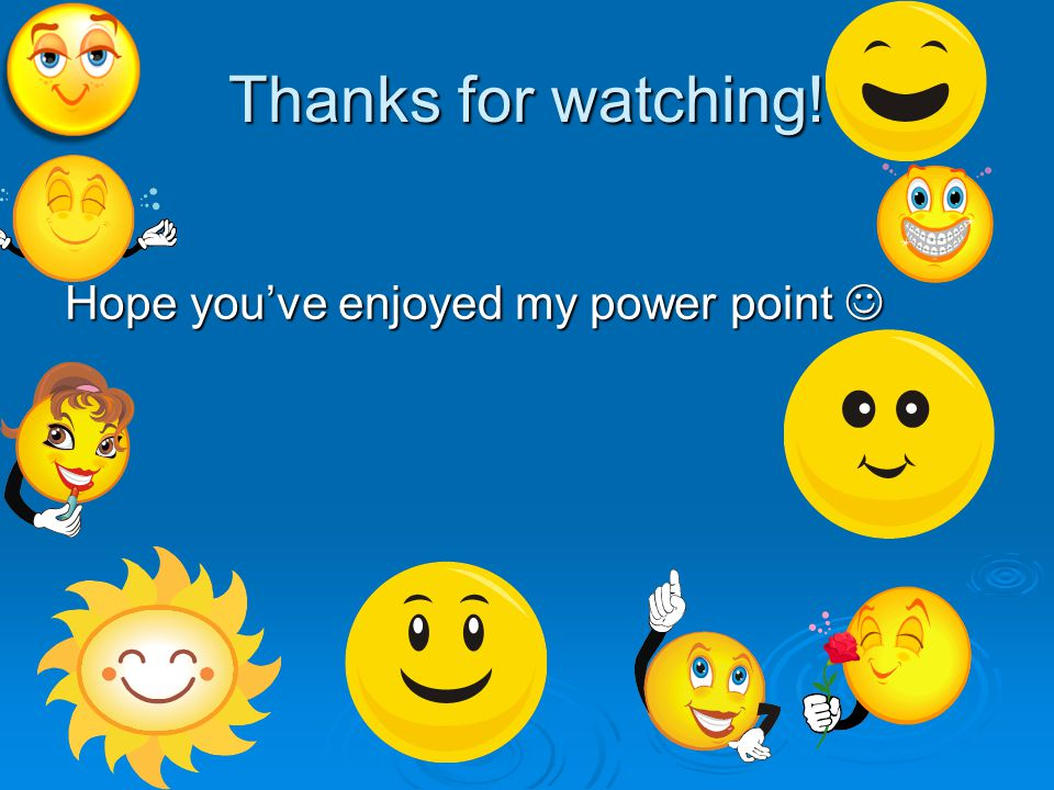 Thanks for watching! Hope you've enjoyed my power point Hope you've enjoyed my power point