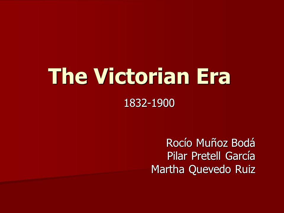 The Victorian Era 1832-1900 Rocío Muñoz Bodá Pilar Pretell García Martha Quevedo Ruiz