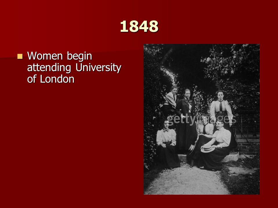 1848 Women begin attending University of London Women begin attending University of London