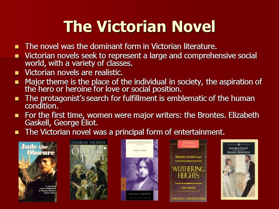 The Victorian Novel The novel was the dominant form in Victorian literature. The novel was the dominant form in Victorian literature. Victorian novels