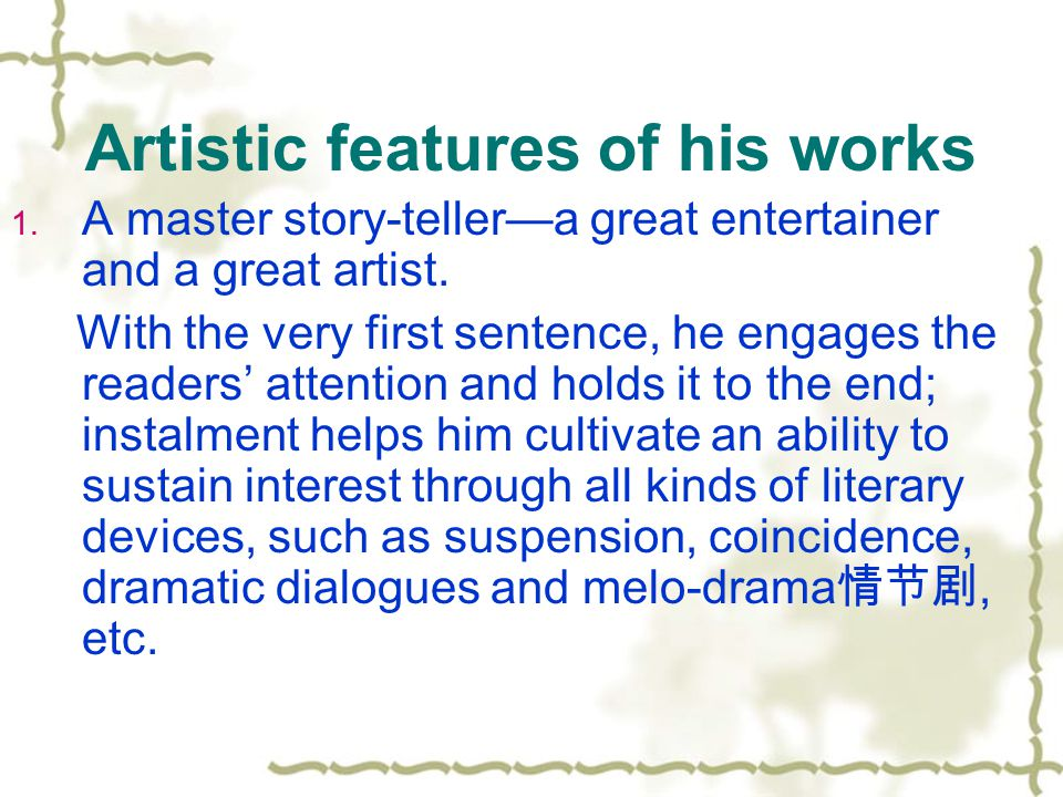 Artistic features of his works 1. A master story-teller—a great entertainer and a great artist. With the very first sentence, he engages the readers'