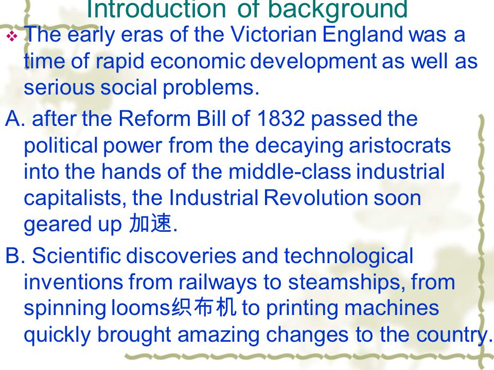 Introduction of background  The early eras of the Victorian England was a time of rapid economic development as well as serious social problems. A. a