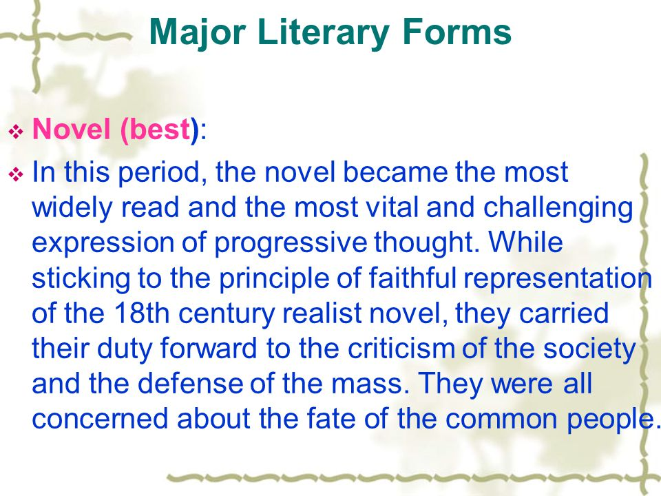 Major Literary Forms  Novel (best):  In this period, the novel became the most widely read and the most vital and challenging expression of progress
