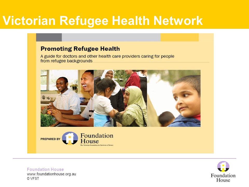 Foundation House www.foundationhouse.org.au © VFST Victorian Refugee Health Network