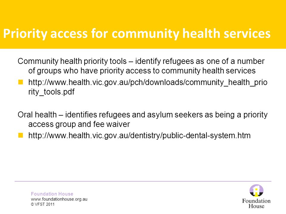 Foundation House www.foundationhouse.org.au © VFST 2011 Community health priority tools – identify refugees as one of a number of groups who have prio
