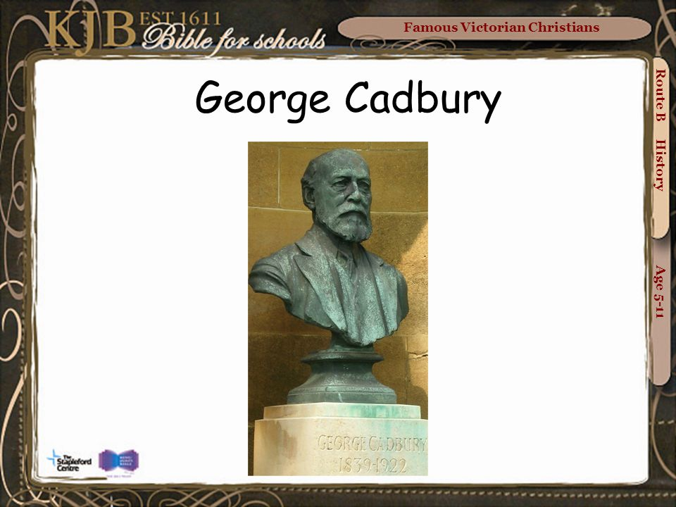 Famous Victorian Christians Route B History Age 5-11 George Cadbury