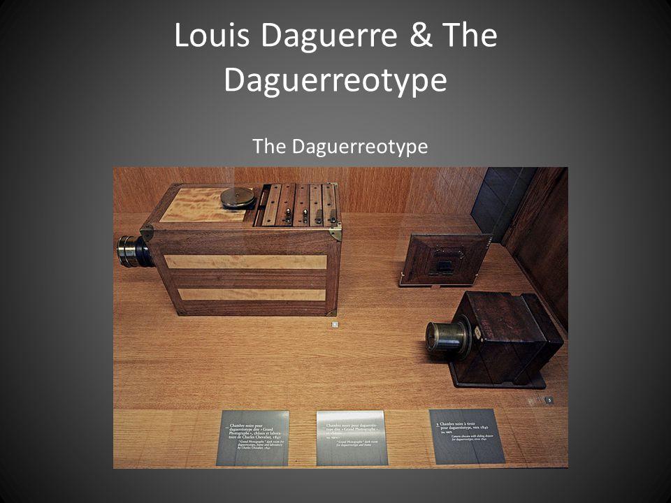 Louis Daguerre & The Daguerreotype The Daguerreotype