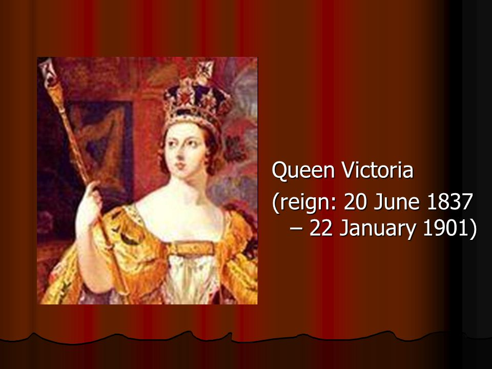 Queen Victoria (reign: 20 June 1837 – 22 January 1901)