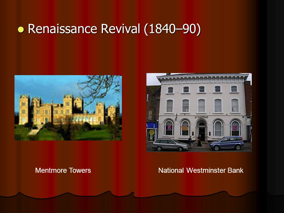 Renaissance Revival (1840–90) Renaissance Revival (1840–90) Mentmore TowersNational Westminster Bank