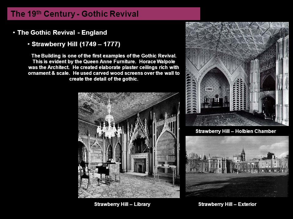 The 19 th Century - Gothic Revival The Gothic Revival - England Strawberry Hill (1749 – 1777) The Building is one of the first examples of the Gothic Revival.