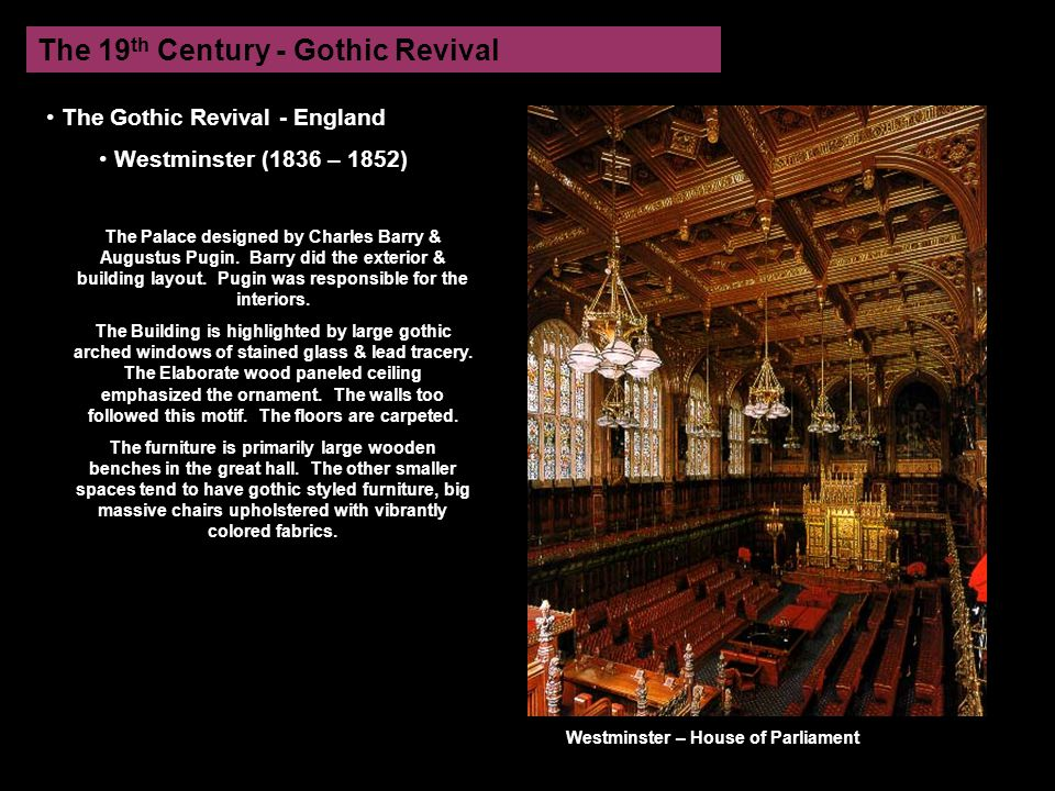 The 19 th Century - Gothic Revival The Gothic Revival - England Westminster (1836 – 1852) The Palace designed by Charles Barry & Augustus Pugin.