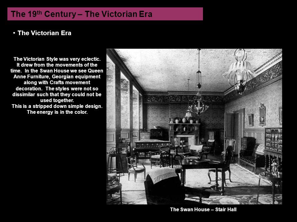 The 19 th Century – The Victorian Era The Victorian Era The Victorian Style was very eclectic.