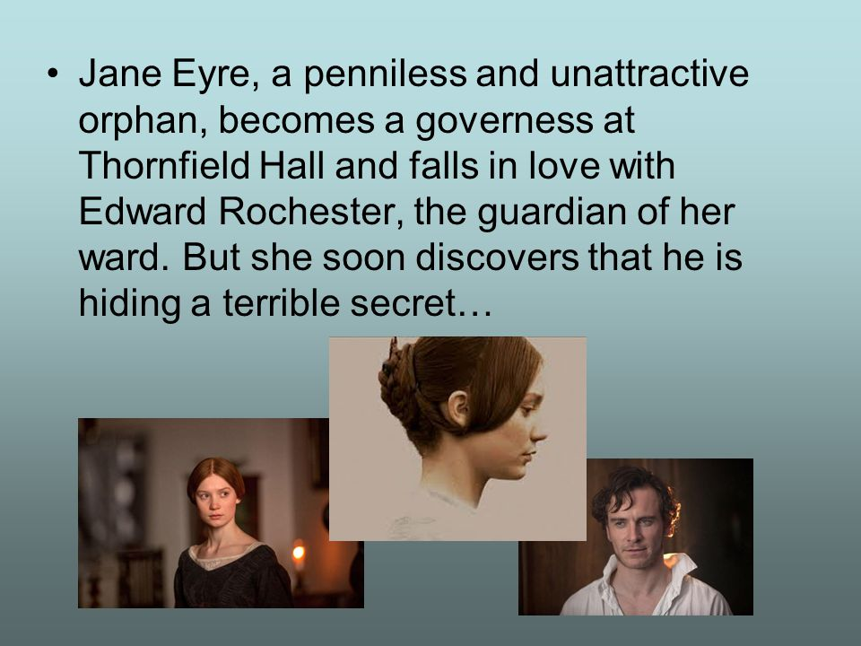 Jane Eyre, a penniless and unattractive orphan, becomes a governess at Thornfield Hall and falls in love with Edward Rochester, the guardian of her wa