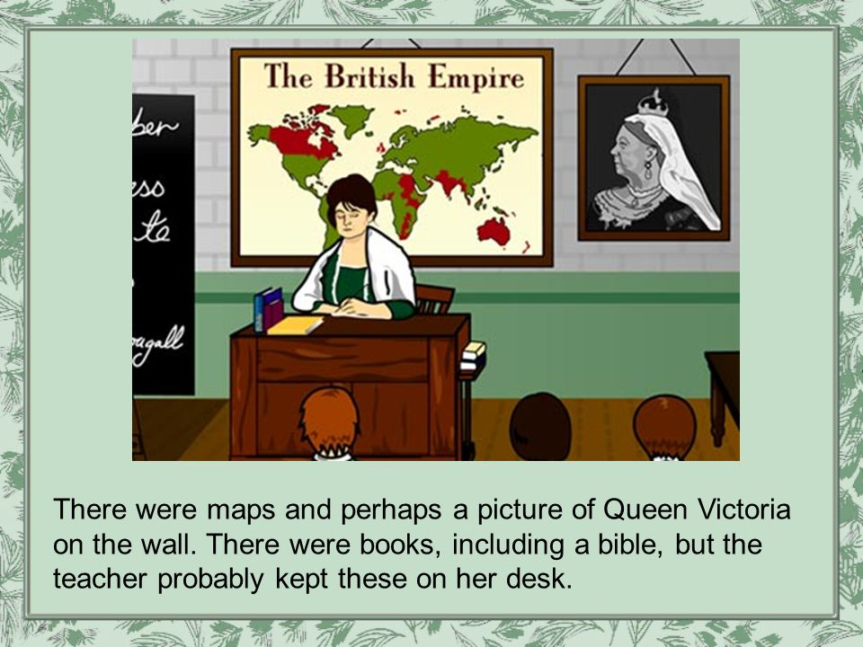 There were maps and perhaps a picture of Queen Victoria on the wall.