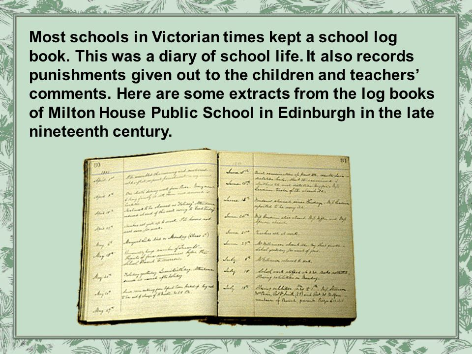 Most schools in Victorian times kept a school log book.