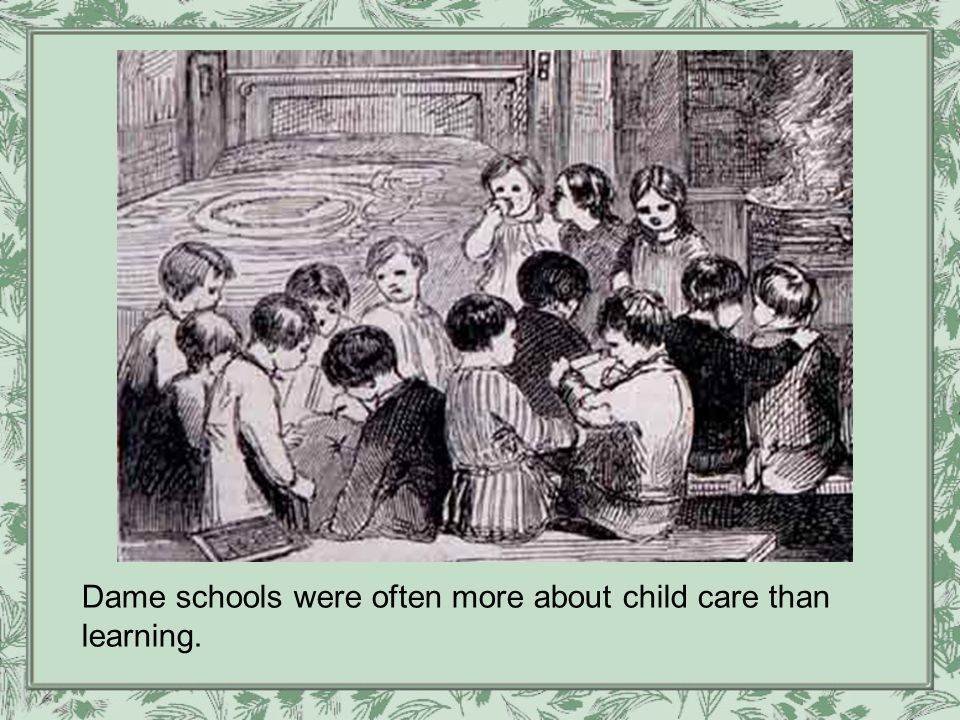 Dame schools were often more about child care than learning.