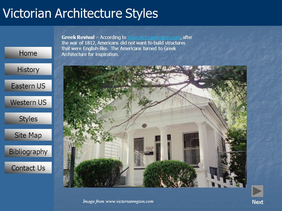 Victorian Architecture Styles Eastern US Western US Styles Home History Contact Us Greek Revival – According to www.victorianregion.com, after the war of 1812, Americans did not want to build structures that were English-like.