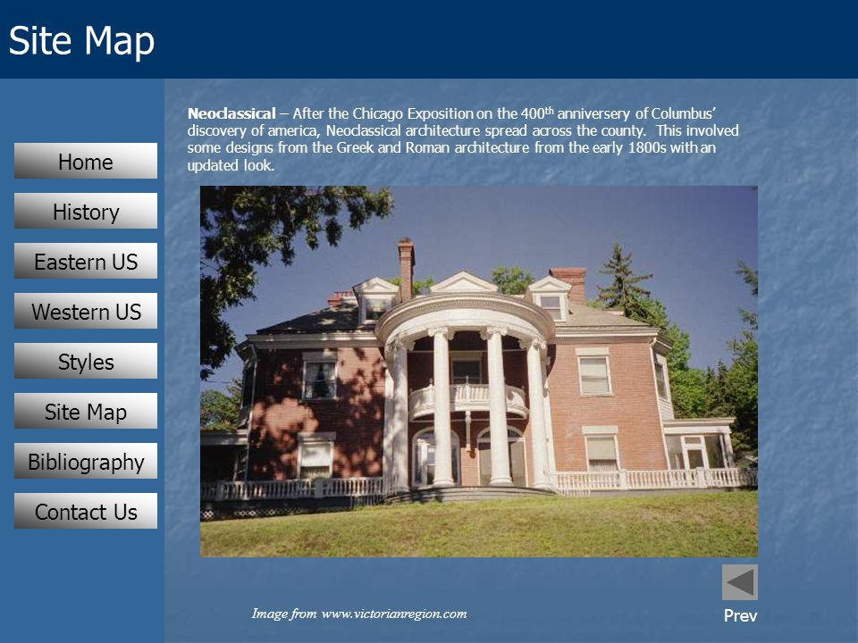 Site Map Eastern US Western US Styles Home History Contact Us Neoclassical – After the Chicago Exposition on the 400 th anniversery of Columbus' discovery of america, Neoclassical architecture spread across the county.