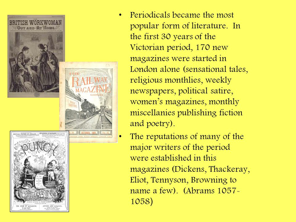 Periodicals became the most popular form of literature. In the first 30 years of the Victorian period, 170 new magazines were started in London alone