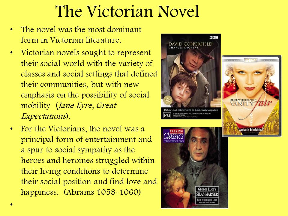 The Victorian Novel The novel was the most dominant form in Victorian literature. Victorian novels sought to represent their social world with the var