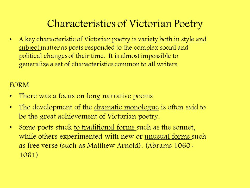 Characteristics of Victorian Poetry A key characteristic of Victorian poetry is variety both in style and subject matter as poets responded to the com