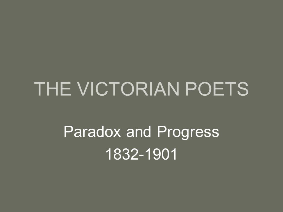 THE VICTORIAN POETS Period of growth and change, domestic reform lives of working class improved Reform Bill of 1832 prosperous times 1848-1870 growing literacy (compulsory education) Queen Victoria 1837-1901